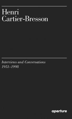 Henri Cartier-Bresson: Interviews and Conversations,1951–1998
