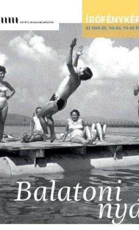 Balatoni nyár - Írófényképek az 1950-es, `60-as, `70-es évekből