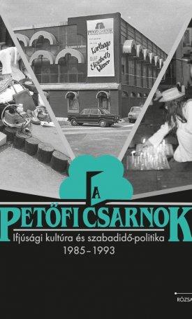 Petőfi Csarnok A - Ifjúsági kultúra és szabadidő-politika 1985-1993