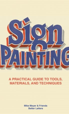 Sign Painting - A practical guide to tools, materials and techniques