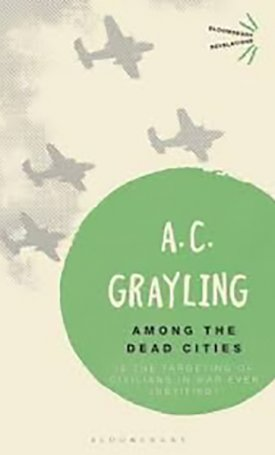 Among the Dead Cities - Is the Targeting of Civilians in War Ever Justified?