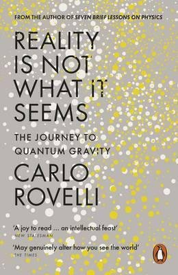 Reality Is Not What It Seems : The Journey to Quantum Gravity