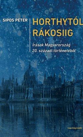 Horthytól Rákosiig Írások Magyarország 20. századi történetéből