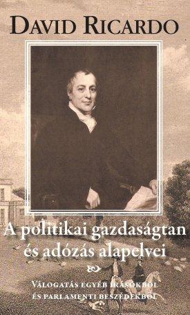 A politikai gazdaságtan és az adózás alapelvei - Válogatás egyéb írásokból és parlamenti beszédekből