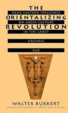 Orientalizing Revolution, The : Near Eastern Influence on Greek Culture in the Early Archaic Age