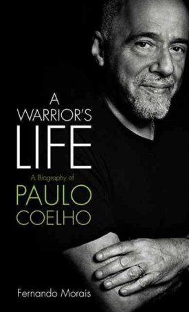 A Warrior`s Life - A biography of Paolo Coelho