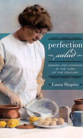 Perfection Salad - Women and Cooking at the Turn of the Century