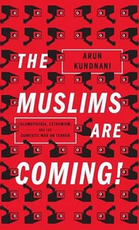 The Muslims Are Coming — Islamophobia, Extremism, and the Domestic War on Terror