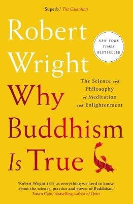 Why Buddhism is True - The Science and Philosophy of Meditation and Enlightenment