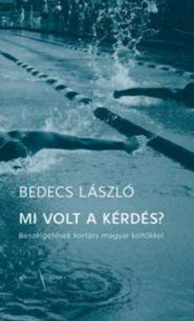 Mi volt a kérdés? - Beszélgetések kortárs magyar költőkkel