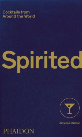 Spirited : Cocktails from Around the World