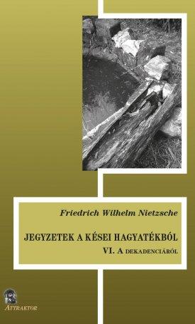 Jegyzetek a kései hagyatékból VI. - A dekadenciáról