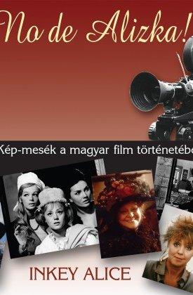 No de Alizka - Kép-mesék a magyar film történetéből