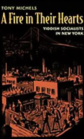 Fire in Their Hearts, A - Yiddish Socialists in New York