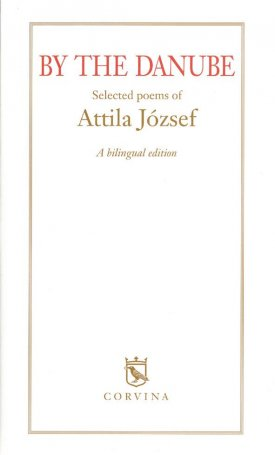 By the Danube (A Dunánál) - Selected Poems of Attila József (A bilingual edition)