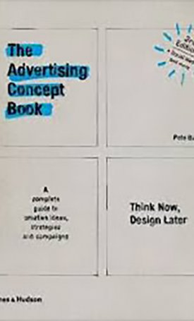 The Advertising Concept Book -  Think Now, Design Later - A complete guide to creative ideas, strategies and campaigns