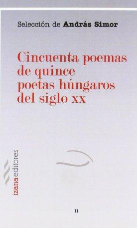 Cincuenta poemas de quince poetas húngaros del siglo XX