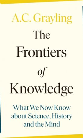 The Frontiers of Knowledge - What We Know About Science, History and The Mind