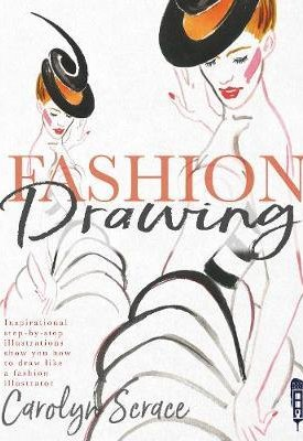 Fashion Drawing: Inspirational Step-by-Step Illustrations