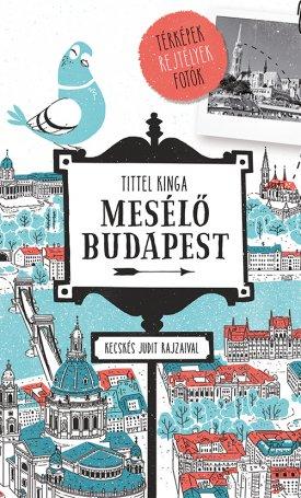 Mesélő Budapest - Térképek, rejtélyek, fotók (Felújított, bővített kiadás)
