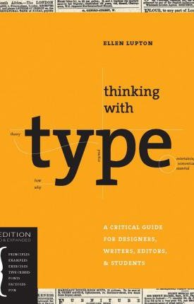 Thinking with Type — A Critical Guide for Designers, Writers, Editors & Students