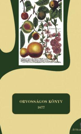 Orvosságos könyv - 1677 (Lejegyezte Bihari, Szeredahellyi és egy ismeretlen)
