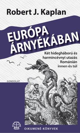 Európa árnyékában -  Két hidegháború és harmincévnyi utazás Románián innen és túl