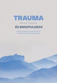 Trauma és mindfulness - Hogyan segítheti a tudatos jelenlét a traumával küzdők gyógyulását?
