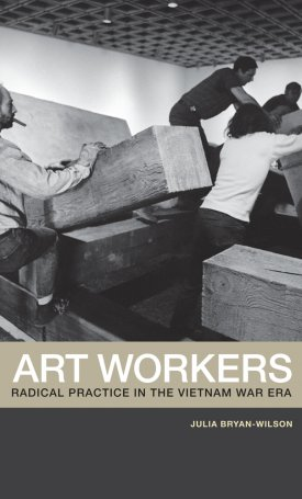Art Workers - Radical Practice in the Vietnam War Era