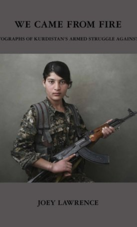 We Came From Fire: Photographs of Kurdistan's Armed Struggle Against ISIS