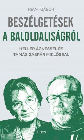 Beszélgetések a baloldaliságról - Heller Ágnessel és Tamás Gábor Miklóssal