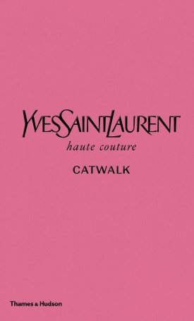 Yves Saint Laurent  - Catwalk - The Complete Haute Couture Collections 1962-2002