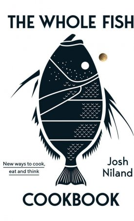 The Whole Fish Cookbook - New ways to cook, eat and think