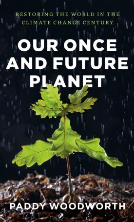 Our Once and Future Planet - Restoring the World in the Climate Change Century
