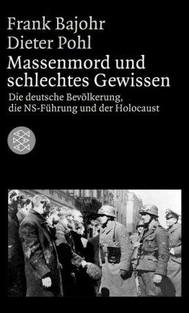 Massenmord und schlechtes Gewissen - Die deutsche Bevölkerung, die NS-Führung und der Holocaust