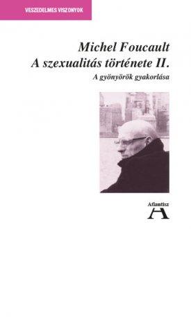 A szexualitás története II. - A gyönyörök gyakorlása.