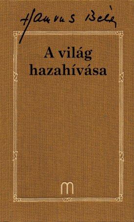 A világ hazahívása. Esszék, tanulmányok, előadások, hozzászólások IV. (1945-1950) - Hamvas Béla művei 33.
