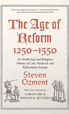 The Age of Reform, 1250-1550 : An Intellectual and Religious History of Late Medieval and Reformation Europe