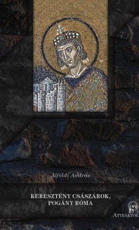 Keresztény császárok, pogány Róma