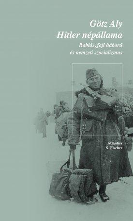 Hitler népállama - Rablás, faji háború és nemzeti szocializmus