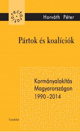 Pártok és koalíciók - Kormányalakítás Magyarországon 1990-2014