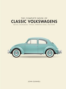 The Complete Book of Classic Volkswagens - Beetles, Microbuses, Things, Karmann Ghias, and More