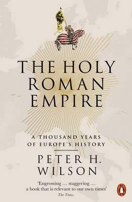 The Holy Roman Empire: A Thousand Years of Europe`s History