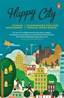Happy City – Transforming Our Lives Through Urban Design