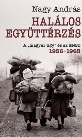 """Halálos együttérzés - A """"magyar ügy"""" és az ENSZ, 1956-1962"""