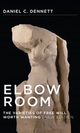 Elbow Room - The Varieties of Free Will Worth Wanting