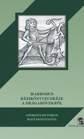 Marbodus kézikönyvecskéje a drágakövekről (Georgius Pictorius magyarázatával)