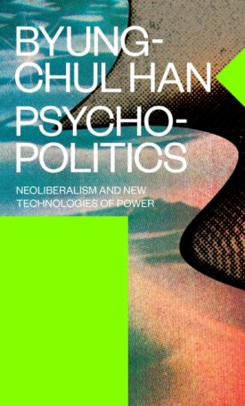 Psychopolitics : Neoliberalism and New Technologies of Power