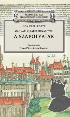 Egy elfeledett magyar királyi dinasztia: a Szapolyaiak