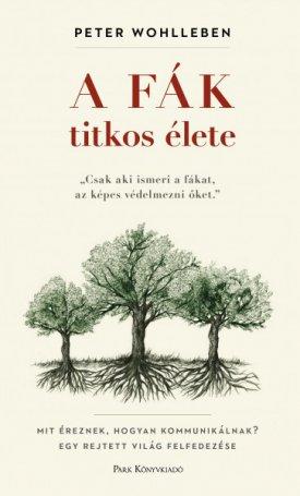 A fák titkos élete - Mit éreznek, hogyan kommunikálnak? Egy rejtett világ felfedezése